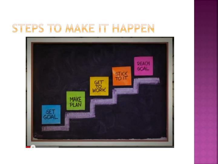 Steps to make it happen