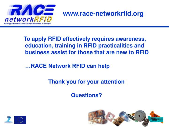 To apply RFID effectively requires awareness, education, training in RFID practicalities and business assist for those that are new to RFID