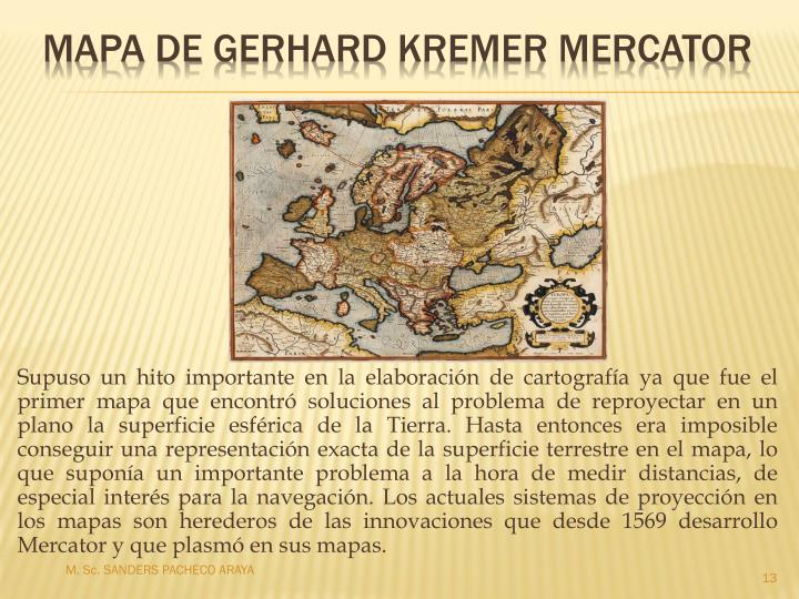 Supuso un hito importante en la elaboración de cartografía ya que fue el primer mapa que encontró soluciones al problema de reproyectar en un plano la superficie esférica de la Tierra. Hasta entonces era imposible conseguir una representación exacta de la superficie terrestre en el mapa, lo que suponía un importante problema a la hora de medir distancias, de especial interés para la navegación. Los actuales sistemas de proyección en los mapas son herederos de las innovaciones que desde 1569 desarrollo Mercator y que plasmó en sus mapas