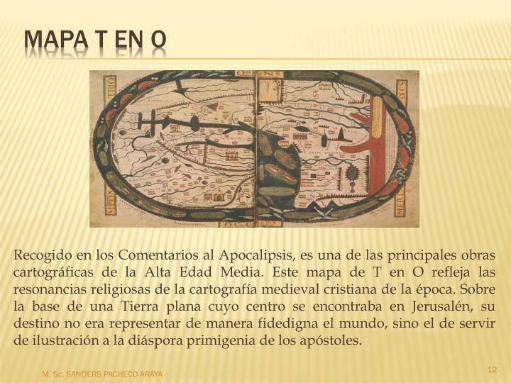 Recogido en los Comentarios al Apocalipsis, es una de las principales obras cartográficas de la Alta Edad Media. Este mapa de T en O refleja las resonancias religiosas de la cartografía