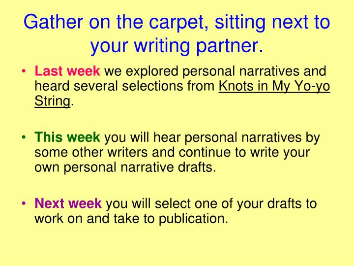 Gather on the carpet, sitting next to your writing partner.