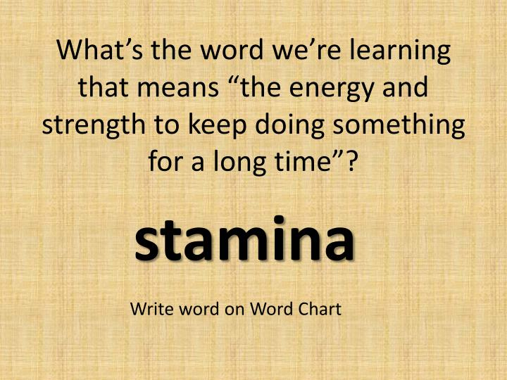 "What's the word we're learning that means ""the energy and strength to keep doing something for a long time""?"