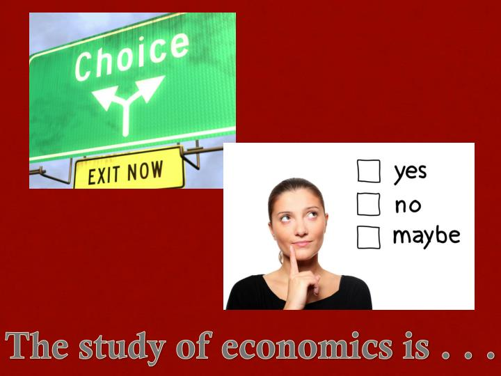 The study of economics is . . .