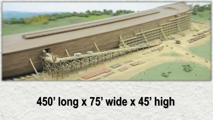 450' long x 75' wide x 45' high