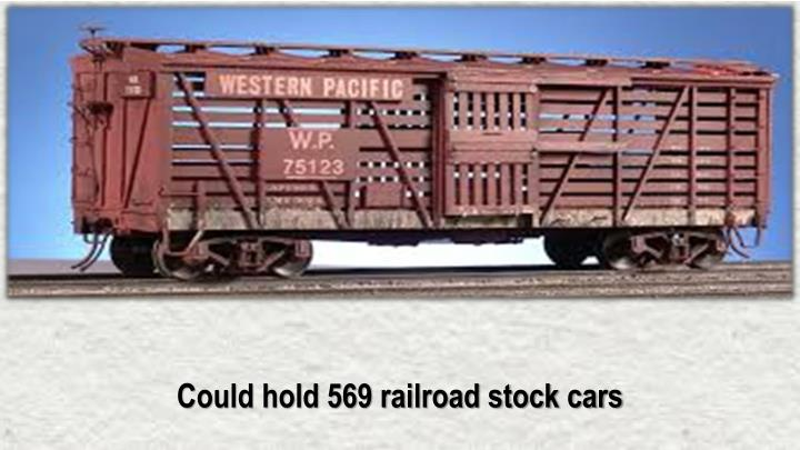 Could hold 569 railroad stock cars