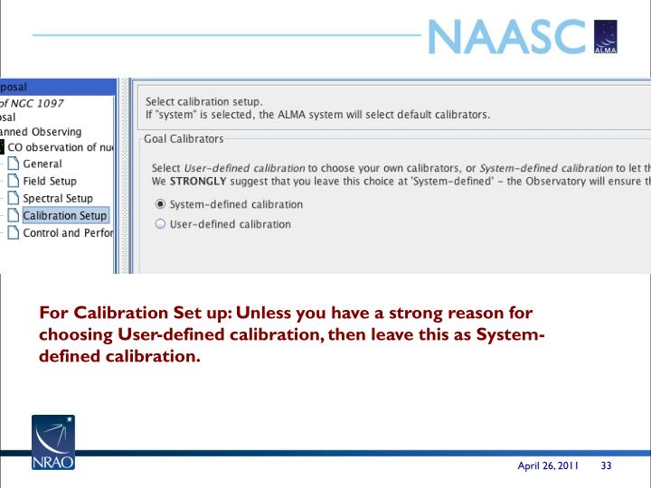 For Calibration Set up: Unless you have a strong reason for choosing User-defined calibration, then leave this as System-defined calibration.