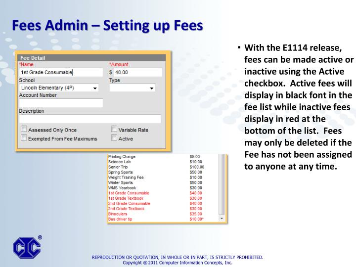 With the E1114 release, fees can be made active or inactive using the Active checkbox.  Active fees will display in black font in the fee list while inactive fees display in red at the bottom of the list.  Fees may only be deleted if the Fee has not been assigned to anyone at any time.