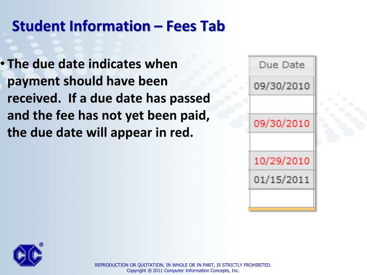 The due date indicates when payment should have been received.  If a due date has passed and the fee has not yet been paid, the due date will appear in red.