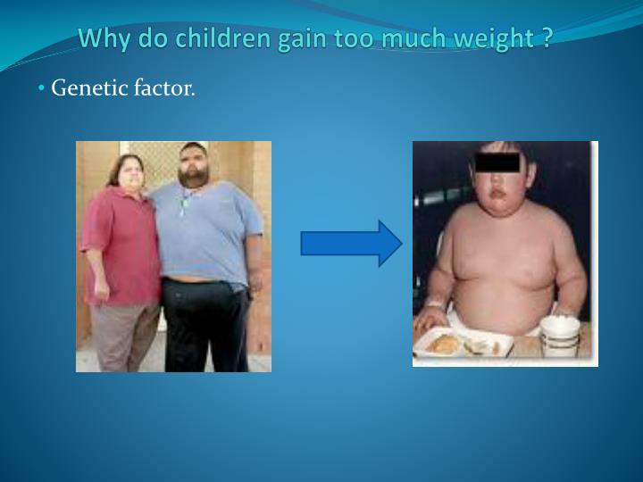 Why do children gain too much weight ?