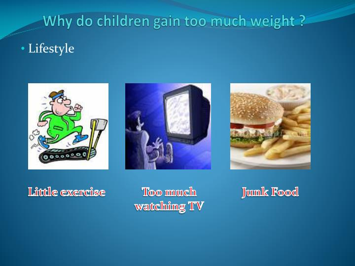 Why do children gain too much weight ?