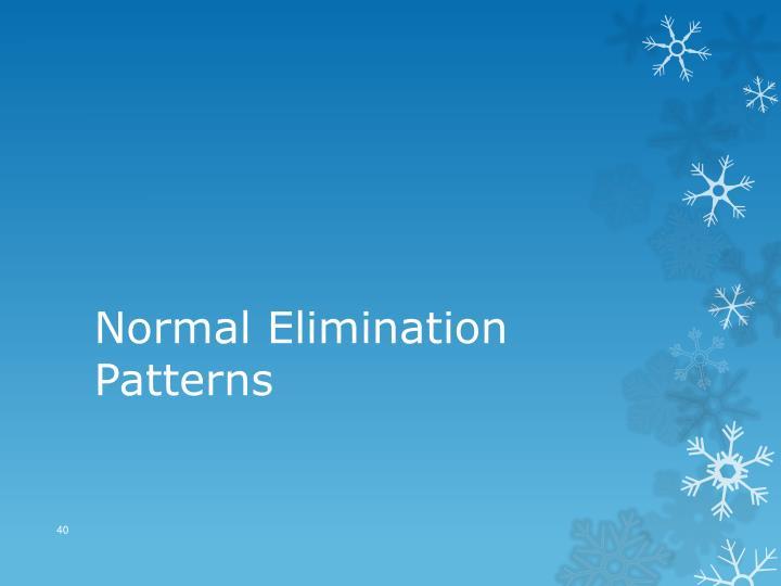 Normal Elimination Patterns
