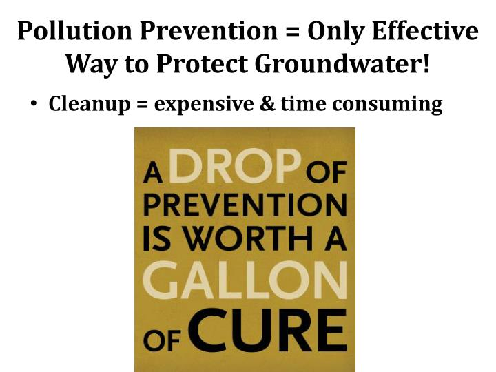 Pollution Prevention = Only Effective Way to Protect Groundwater!