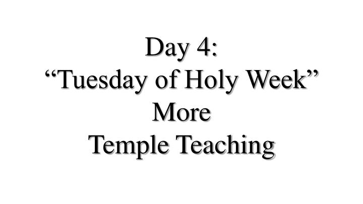 Day 4 tuesday of holy week more temple teaching