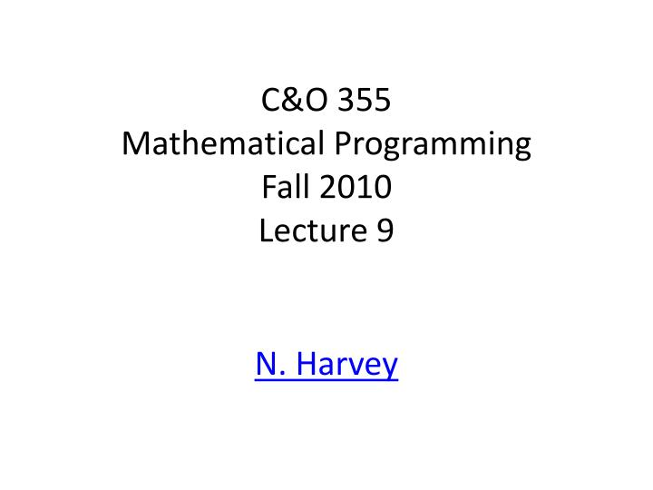 C o 355 mathematical programming fall 2010 lecture 9