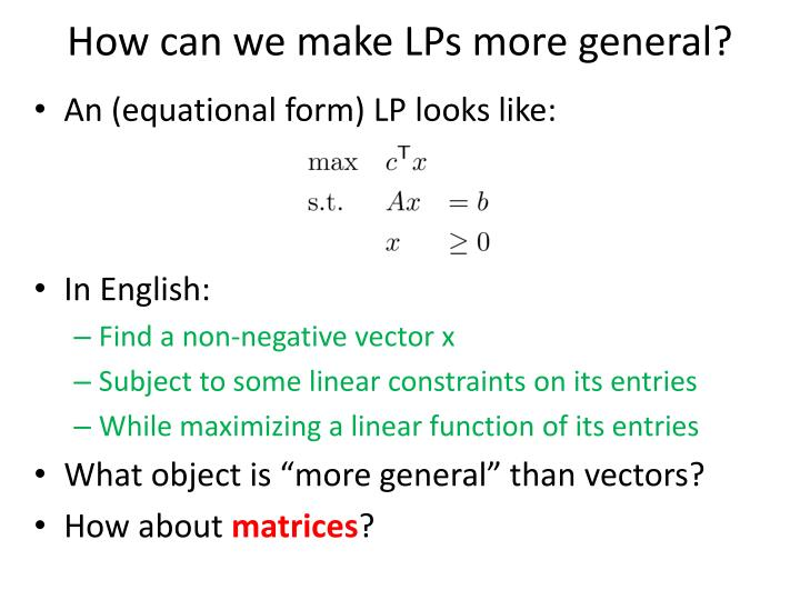 How can we make LPs more general?