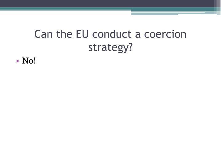 Can the EU conduct a coercion strategy?