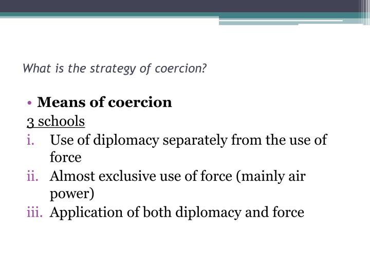 What is the strategy of coercion?