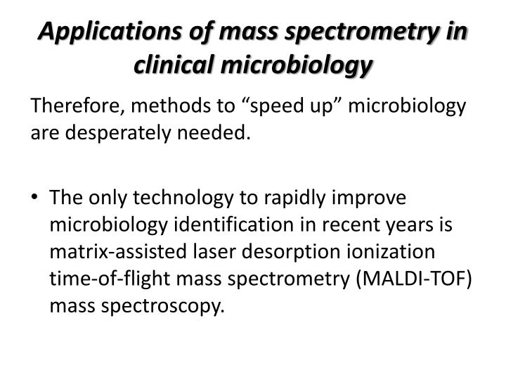 Applications of mass spectrometry in clinical microbiology
