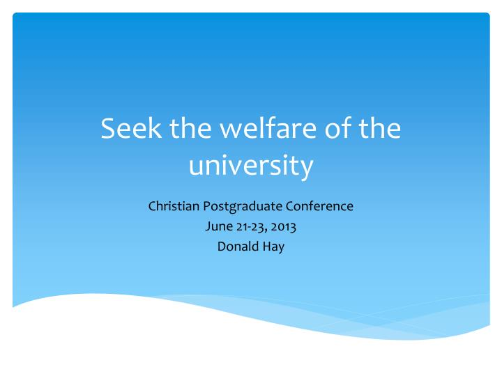 Seek the welfare of the university