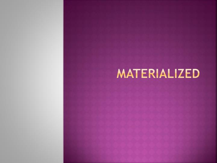Materialized