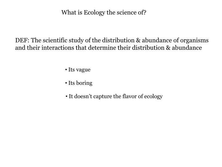 What is Ecology the science of?