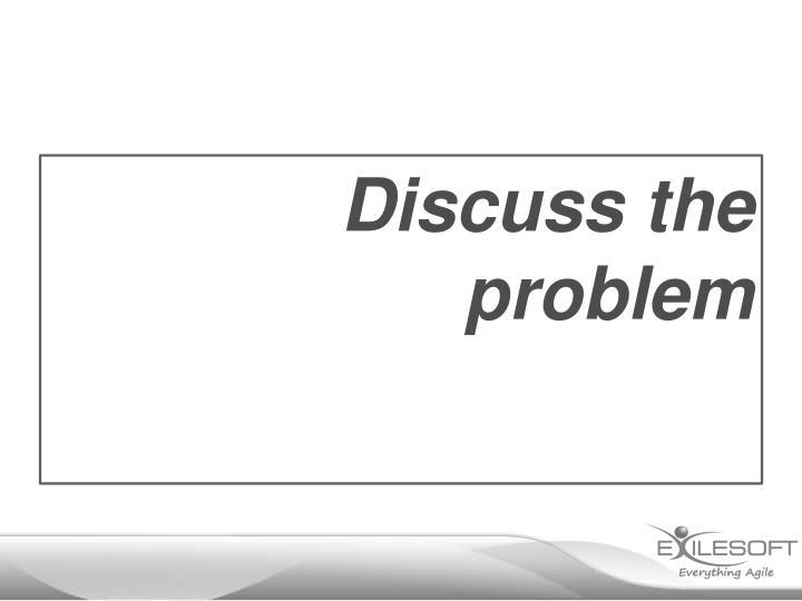 Discuss the problem