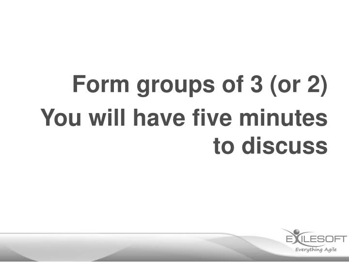 Form groups of 3 (or 2)