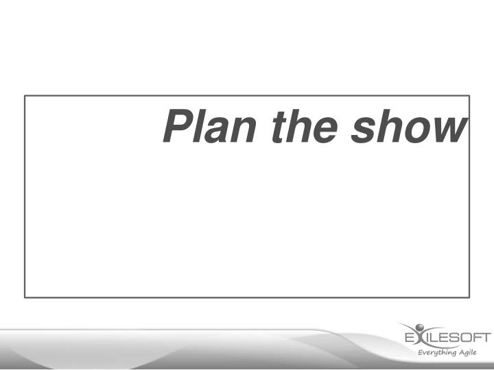 Plan the show