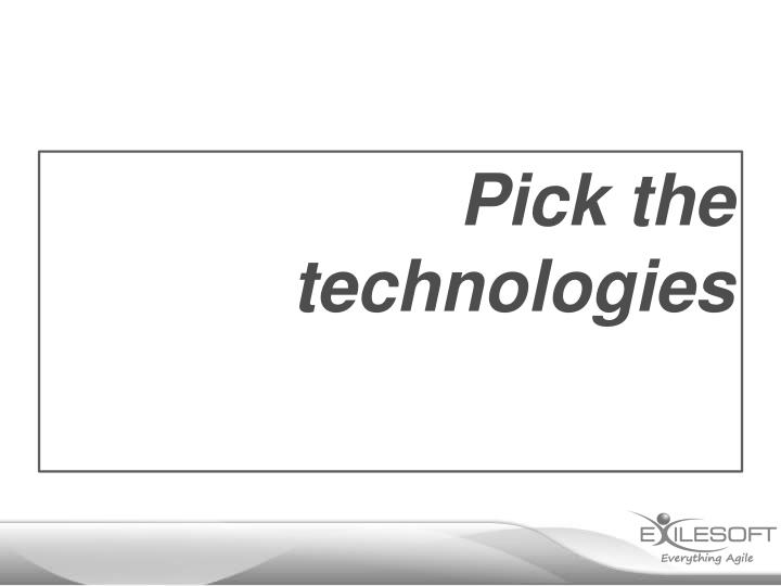 Pick the technologies