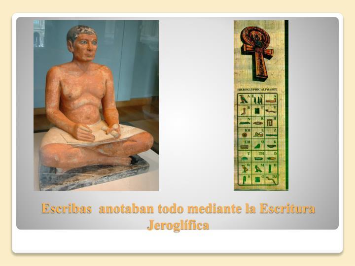 Escribas  anotaban todo mediante la Escritura Jeroglífica