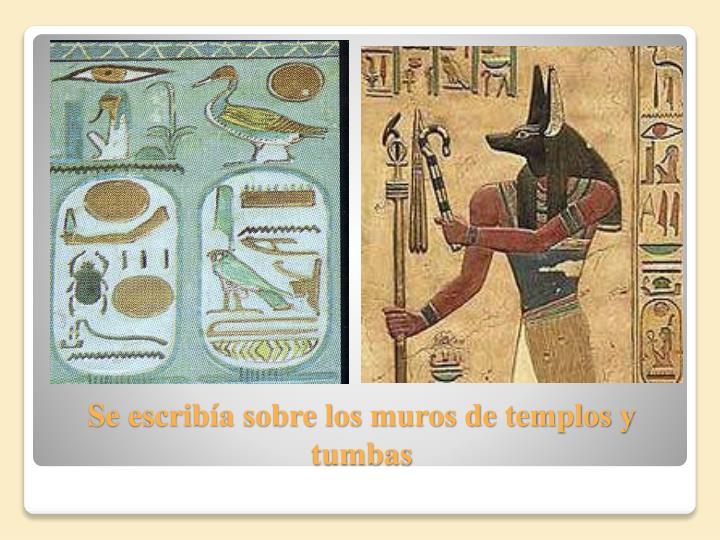 Se escribía sobre los muros de templos y tumbas