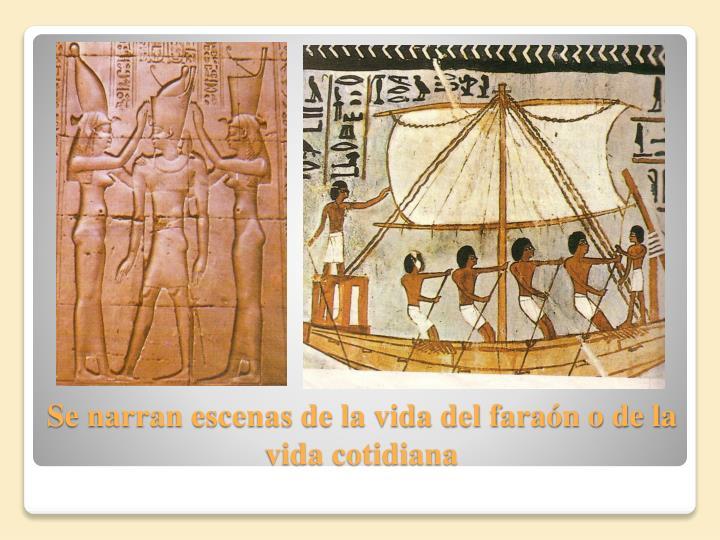 Se narran escenas de la vida del faraón o de la