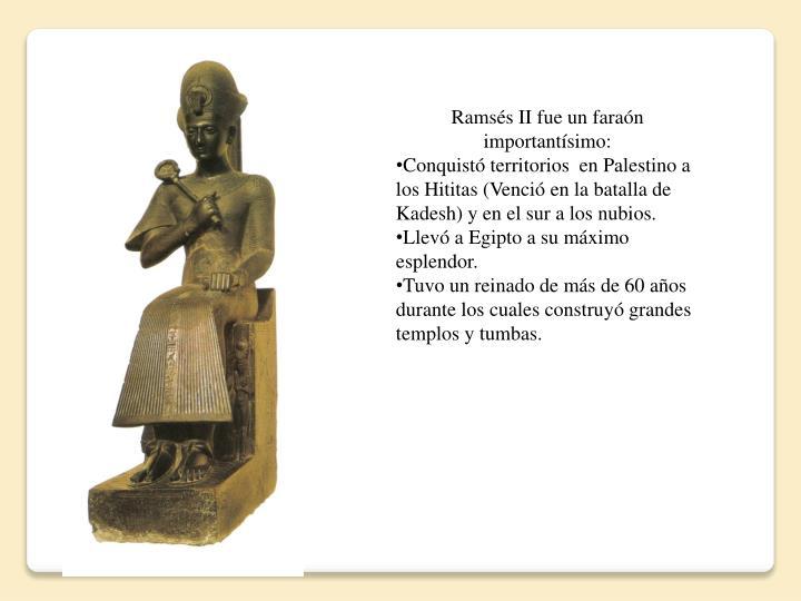 Ramsés II fue un faraón importantísimo: