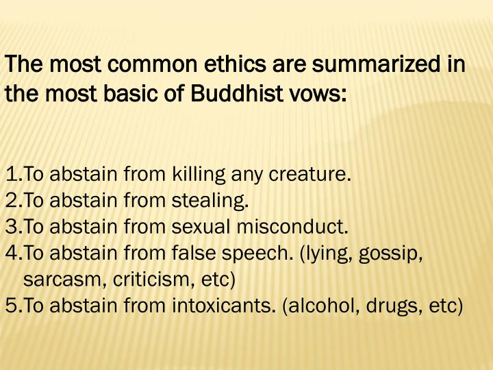 The most common ethics are summarized in the most basic of Buddhist vows