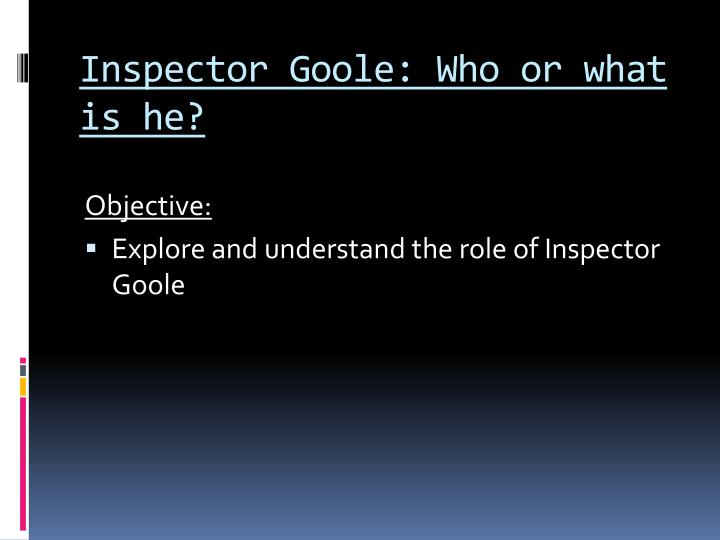 Inspector Goole: Who or what is he?