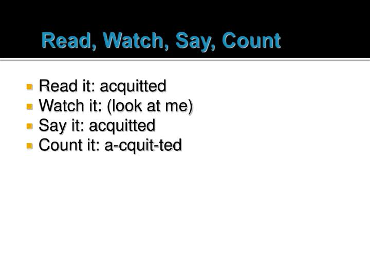 Read, Watch, Say, Count