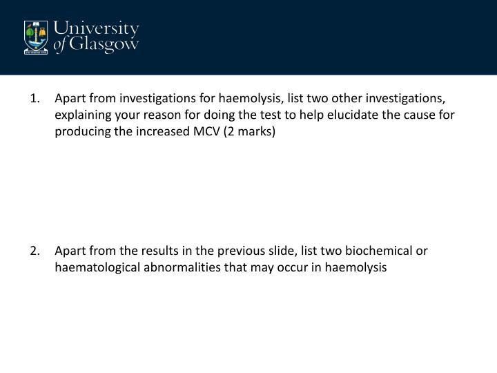 Apart from investigations for haemolysis, list two other investigations, explaining your reason for doing the test to help elucidate the cause for producing the increased MCV (2 marks)