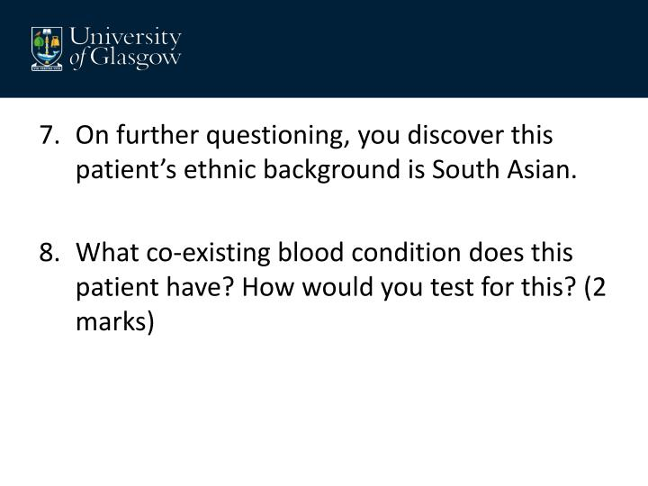 On further questioning, you discover this patient's ethnic background is South Asian.