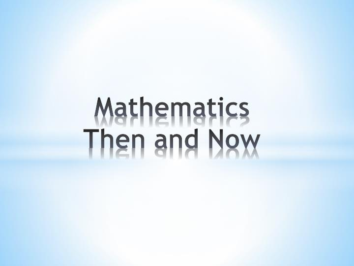 Mathematics then and now