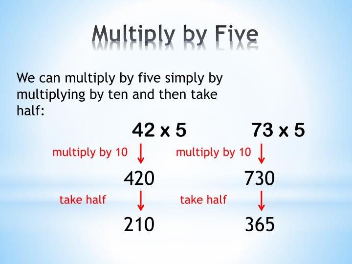 We can multiply by five simply by multiplying by ten and then take half: