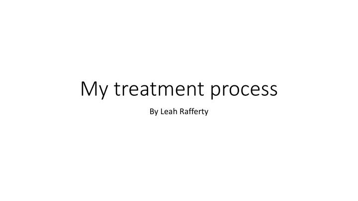 My treatment process