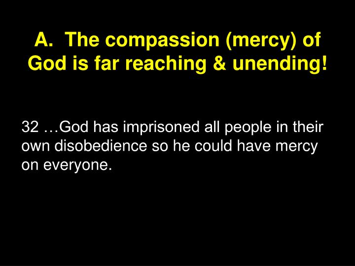 A.  The compassion (mercy) of God is far reaching & unending!