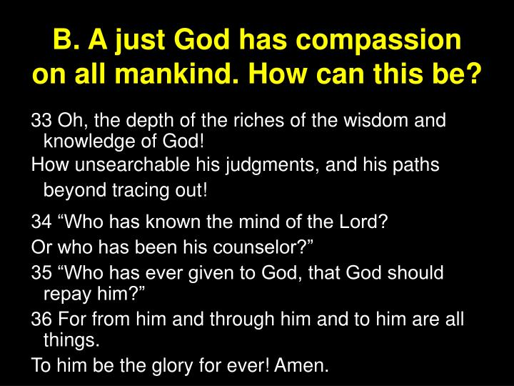 B. A just God has compassion on all mankind. How can this be?