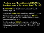 the lord said do not learn to imitate the detestable ways of the nations there de 18 9