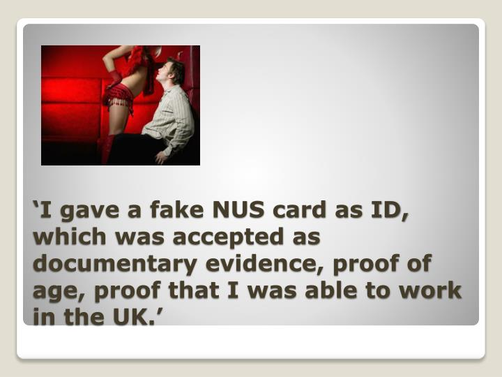 'I gave a fake NUS card as ID, which was accepted as documentary evidence, proof of