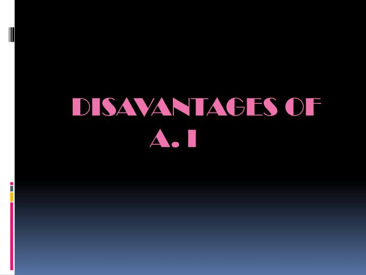 DISAVANTAGES OF