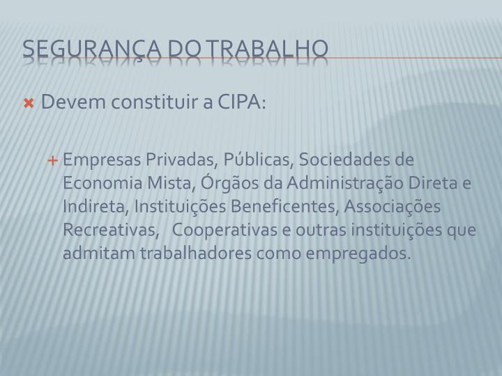 Devem constituir a CIPA:
