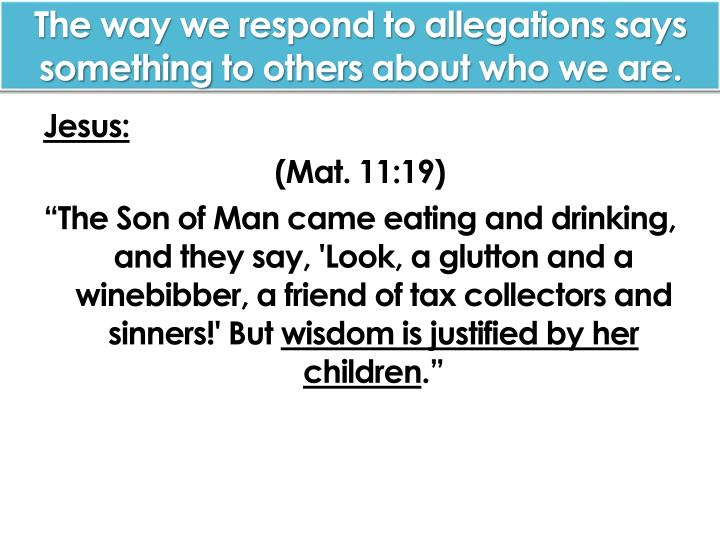 The way we respond to allegations says something to others about who we are.