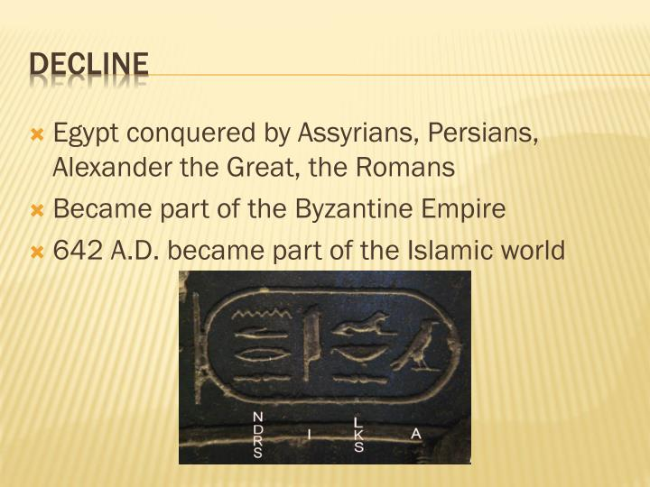 Egypt conquered by Assyrians, Persians, Alexander the Great, the Romans