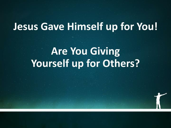 Jesus Gave Himself up for You!